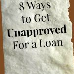 8 Ways to Get Unapproved for a Loan
